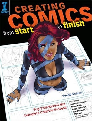Creating Comics from Start to Finish: Top Pros Reveal the Complete Creative Process by Buddy Scalera