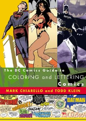 The DC Comics Guide to Coloring and Lettering Comics by Mark Chiarello & Todd Klein
