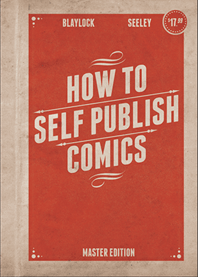 How to Self-Publish Comics: Not Just Create Them by Josh Blaylock and Tim Seely