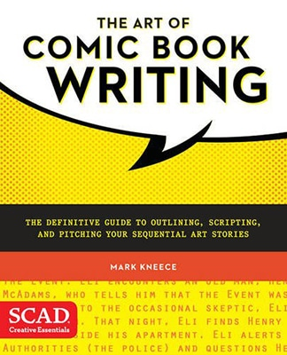 The Art of Comic Book Writing: The Definitive Guide to Outlining, Scripting, and Pitching Your Sequential Art Stories by Mark Kneece