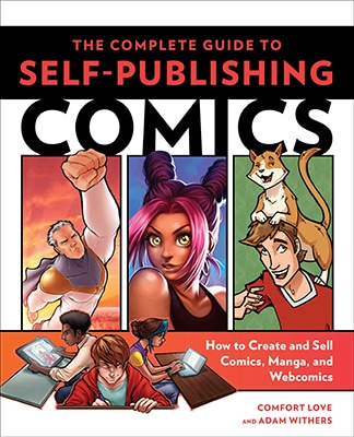 The Complete Guide to Self-Publishing Comics: How to Create and Sell Comic Books, Manga, and Webcomics by Comfort Love