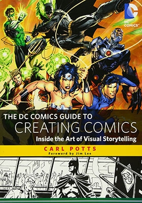 The DC Comics Guide to Creating Comics Inside the Art of Visual Storytelling by Carl Potts