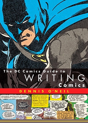 The DC Comics Guide to Writing Comics by Denis O'Neil