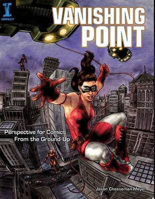Vanishing Point: Perspective for Comics from the Ground Up by Jason Cheeseman-Meyer